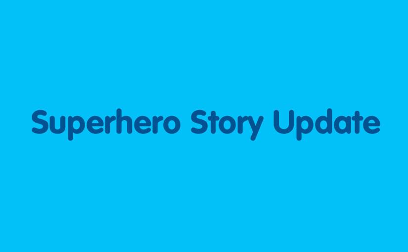 Superhero Story Update